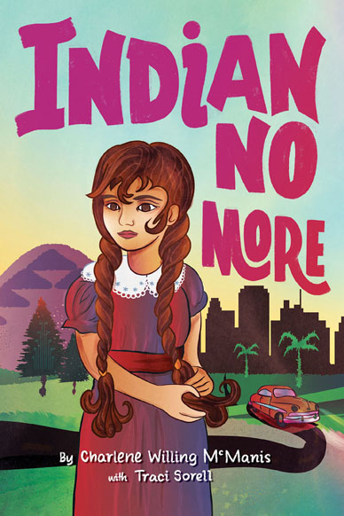 Indian No More by Charlene Willing McManis and Traci Sorell